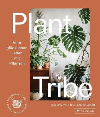 Judith De Graaff, Igor Josifovic - Plant Tribe: Vom glücklichen Leben mit Pflanzen - Das neue Buch der Urban Jungle Bloggers  - [deutsche Ausgabe]