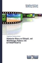 Yirgashewa Teshome Amare - Historia filmu w Etiopii, od Wielkiego Palacu do ETHIOFFESTU