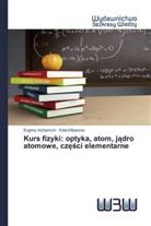 Yulia Klibanova, Evgeny Vrzhashch - Kurs fizyki: optyka, atom, jadro atomowe, czesci elementarne