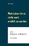 Hans-Günte Wagner, Hans-Günter Wagner, Mauricia Wang - Mein Leben ist es nicht wert erzählt zu werden