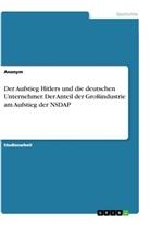 Anonym - Der Aufstieg Hitlers und die deutschen Unternehmer. Der Anteil der Großindustrie am Aufstieg der NSDAP