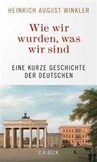 Heinrich August Winkler - Wie wir wurden, was wir sind