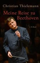 Christine Lemke-Matwey, Christia Thielemann, Christian Thielemann, Christin Lemke-Matwey - Meine Reise zu Beethoven