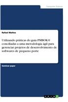 Rafael Mattos - Utilizando práticas do guia PMBOK® conciliadas a uma metodologia ágil para gerenciar projetos de desenvolvimento de softwares de pequeno porte