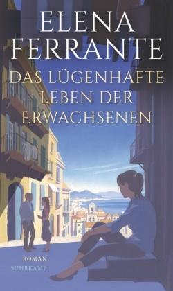 Elena Ferrante - Das lügenhafte Leben der Erwachsenen - Roman