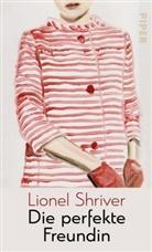 Lionel Shriver - Die perfekte Freundin