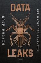 Mirjam Mous, Verena Kiefer - Data Leaks - Wer macht die Wahrheit?