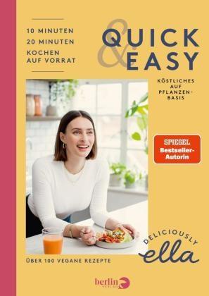 Ella Mills (Woodward), Ella Woodward - Deliciously Ella. Quick & Easy - Köstliches auf Pflanzenbasis. 10 Minuten. 20 Minuten. Kochen auf Vorrat. Über 100 vegane Rezepte