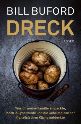 Bill Buford, William Buford - Dreck - Wie ich meine Familie einpackte, Koch in Lyon wurde und die Geheimnisse der französischen Küche aufdeckte