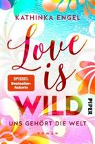 Kathinka Engel - Love Is Wild - Uns gehört die Welt