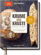 Lutz Geißler, Hubertus Schüler - Krume und Kruste - Brot backen in Perfektion
