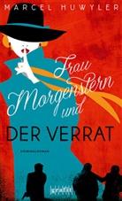 Marcel Huwyler - Frau Morgenstern und der Verrat