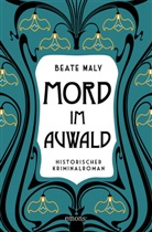 Beate Maly - Mord im Auwald