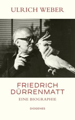 Ulrich Weber - Friedrich Dürrenmatt - Eine Biographie