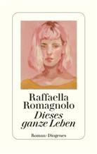 Raffaella Romagnolo - Dieses ganze Leben