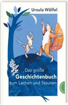 Ursula Wölfel, Bettina Wölfel - Das große Geschichtenbuch zum Lachen und Staunen