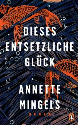 Annette Mingels - Dieses entsetzliche Glück - Roman