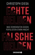 Christoph Giesa - Echte Helden, falsche Helden
