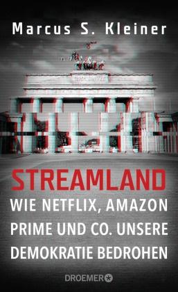 Marcus S (Prof. Dr.) Kleiner, Marcus S. Kleiner - Streamland - Wie Netflix, Amazon Prime & Co. unsere Demokratie bedrohen