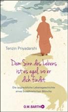 Zara Houshmand, Tenzi Priyadarshi, Tenzin Priyadarshi - Dem Sinn des Lebens ist es egal, wo er dich findet