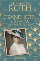 Charlotte Roth - Grandhotel Odessa. Die Stadt im Himmel