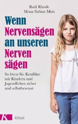 Mona Sabine Meis, Rud Rhode, Rudi Rhode - Wenn Nervensägen an unseren Nerven sägen - So lösen Sie Konflikte mit Kindern und Jugendlichen sicher und selbstbewusst