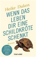 Heike Duken - Wenn das Leben dir eine Schildkröte schenkt
