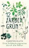 Carsten Kluth - 12 Farben Grün - Eine Entdeckungsreise durch die Natur