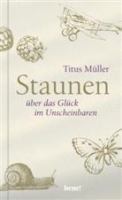 Titus Müller - Staunen über das Glück im Unscheinbaren