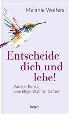 Melanie Wolfers, Melanie (Dr.) Wolfers - Entscheide dich und lebe!