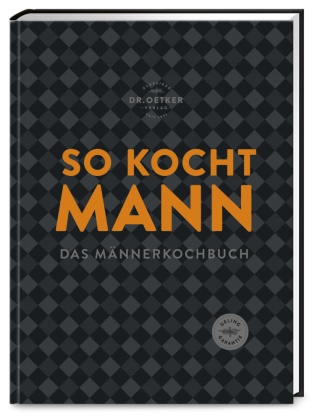 Dr Oetker,  Dr. Oetker,  Oetker - Dr. Oetker - So kocht Mann - Das Männerkochbuch. Geling Garantie