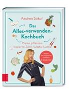 Andrea Sokol - Das Alles-verwenden-Kochbuch