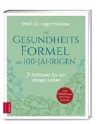 Ingo Froböse, Ingo (Prof. Dr.) Froböse - Die Gesundheitsformel der 100-Jährigen