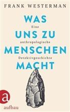 Frank Westerman - Was uns zu Menschen macht