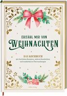 Alexander Höss-Knakal, Melina Kutelas, Melina Kutelas - Erzähl mir von Weihnachten - Das Kochbuch mit festlichen Rezepten, wahren Geschichten und wunderbaren Überraschungen