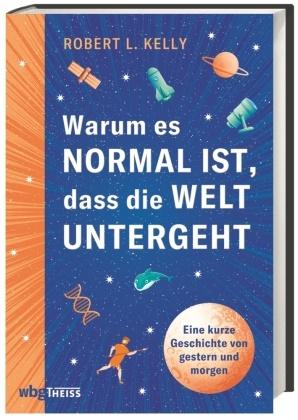 Robert Kelly, Cornelius Hartz - Warum es normal ist, dass die Welt untergeht - Eine kurze Geschichte von gestern und morgen
