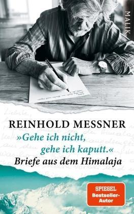 """Reinhold Messner - """"Gehe ich nicht, gehe ich kaputt."""" Briefe aus dem Himalaja - Von Marco Polo bis Reinhold Messner"""
