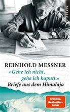 """Reinhold Messner - """"Gehe ich nicht, gehe ich kaputt."""" Briefe aus dem Himalaja"""