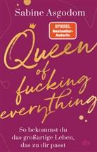 Sabine Asgodom - Queen of fucking everything - So bekommst du das großartige Leben, das zu dir passt