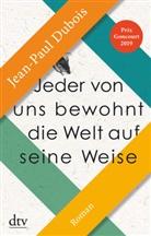 Jean-Paul Dubois - Jeder von uns bewohnt die Welt auf seine Weise