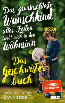 Danielle Graf, Katja Seide - Das gewünschteste Wunschkind aller Zeiten treibt mich in den Wahnsinn - Das Geschwisterbuch