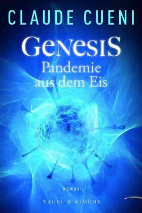 Claude Cueni - Genesis - Pandemie aus dem Eis - Roman