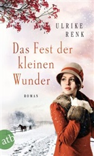 Ulrike Renk - Das Fest der kleinen Wunder