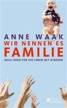 Anne Waak - Wir nennen es Familie