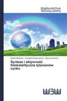 Anastasiia Kalashnykova, Vadym Kovalenko, Mykola Nikolenko - Synteza i aktywnosc fotokatalityczna tytanianów cynku