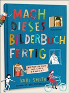 Keri Smith, Ulrike Becker - Mach dieses Bilderbuch fertig
