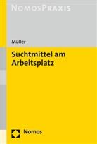 Stefan Müller - Suchtmittel am Arbeitsplatz