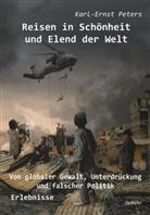 Karl-Ernst Peters - Reisen in Schönheit und Elend der Welt - Von globaler Gewalt, Unterdrückung und falscher Politik - Erlebnisse