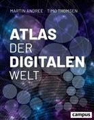 Marti Andree, Martin Andree, Timo Thomsen - Atlas der digitalen Welt