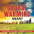 Baby - What Does Global Warming Mean? | Climate Science Grade 4 | Children's Environment & Ecology Books